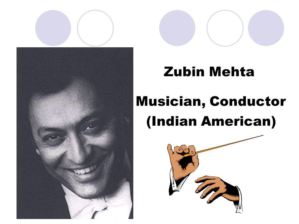 Zubin Mehta Musician, Conductor (Indian American)