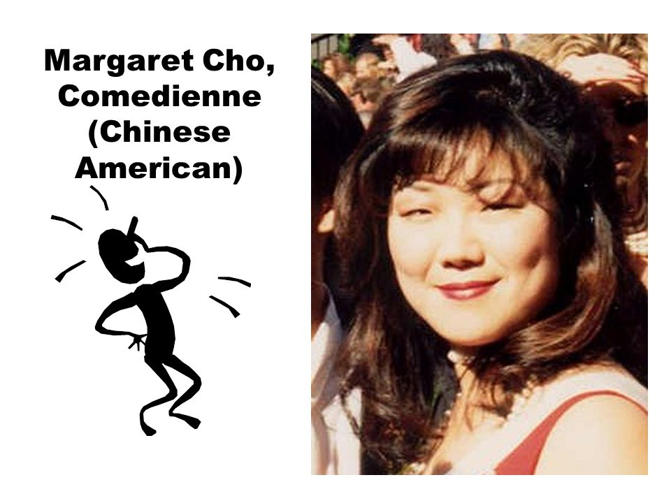 Margaret Cho, Comedienne (Chinese American)