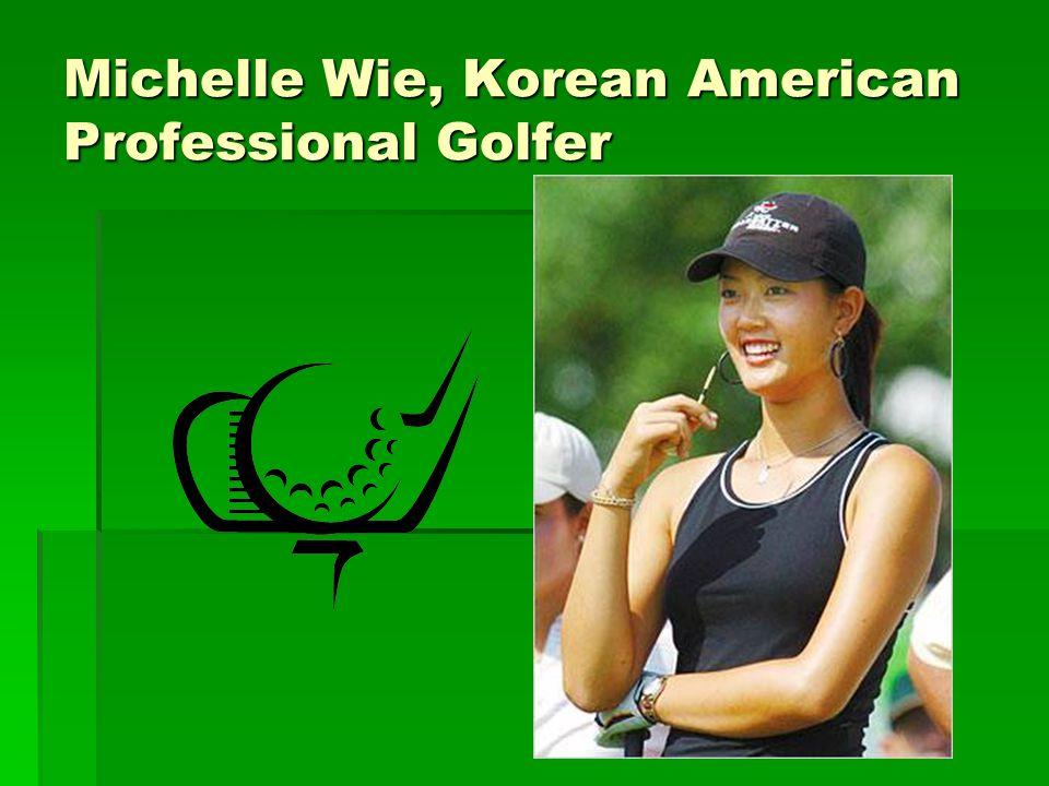 Michelle Wie, Korean American Professional Golfer