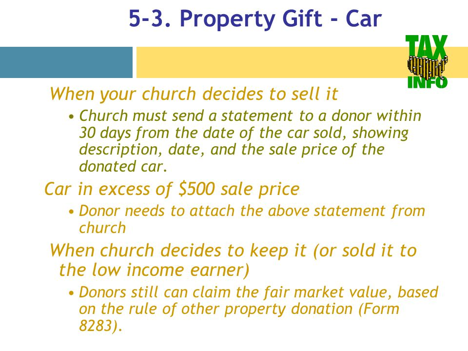 5-3. Property Gift - Car When your church decides to sell it Church must send a statement to a donor within 30 days from the date of the car sold, sho