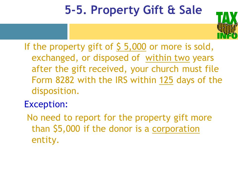 5-5. Property Gift & Sale If the property gift of $ 5,000 or more is sold, exchanged, or disposed of within two years after the gift received, your ch