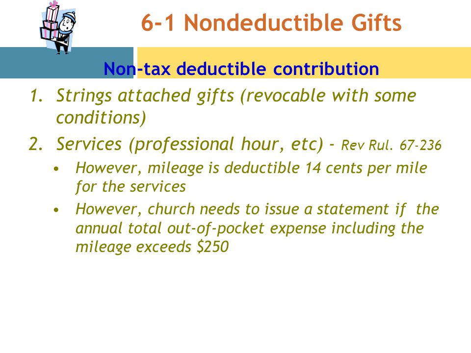 6-1 Nondeductible Gifts Non-tax deductible contribution 1.Strings attached gifts (revocable with some conditions) 2.Services (professional hour, etc) - Rev Rul.