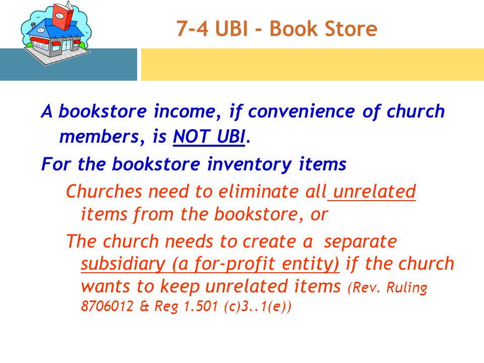 7-4 UBI - Book Store A bookstore income, if convenience of church members, is NOT UBI.