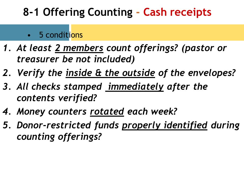 8-1 Offering Counting - Cash receipts 5 conditions 1.At least 2 members count offerings? (pastor or treasurer be not included) 2.Verify the inside & t