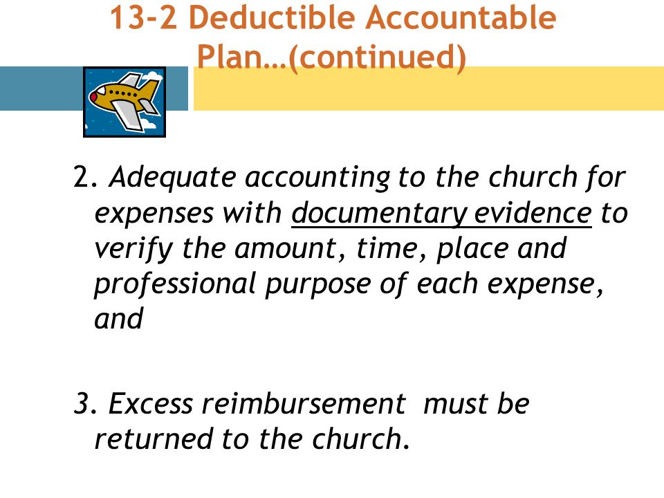 13-2 Deductible Accountable Plan…(continued) 2.