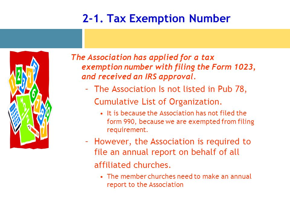 2-1. Tax Exemption Number The Association has applied for a tax exemption number with filing the Form 1023, and received an IRS approval. –The Associa