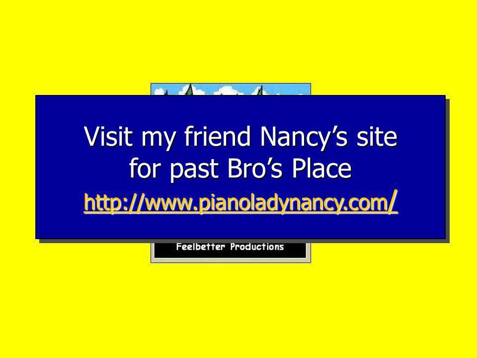 Visit my friend Nancys site for past Bros Place http://www.pianoladynancy.com / http://www.pianoladynancy.com / http://www.pianoladynancy.com / Visit my friend Nancys site for past Bros Place http://www.pianoladynancy.com / http://www.pianoladynancy.com / http://www.pianoladynancy.com /