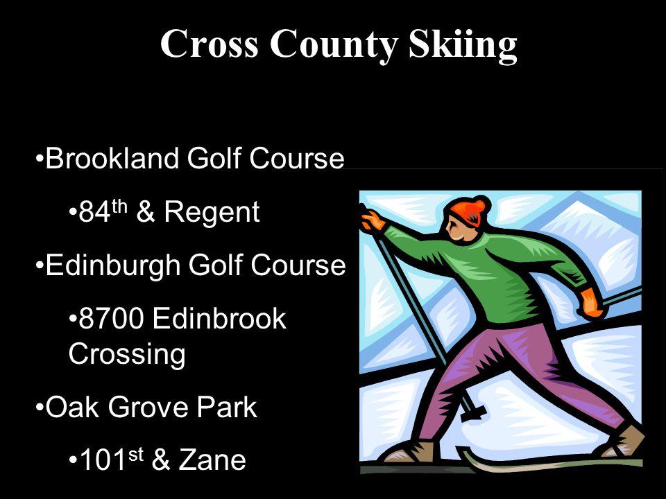 Cross County Skiing Trails at Brookland Golf Course 84 th & Regent Edinburgh Golf Course 8700 Edinbrook Crossing Oak Grove Park 101 st & Zane