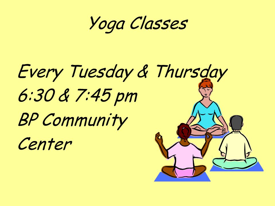 Yoga Classes Every Tuesday & Thursday 6:30 & 7:45 pm BP Community Center