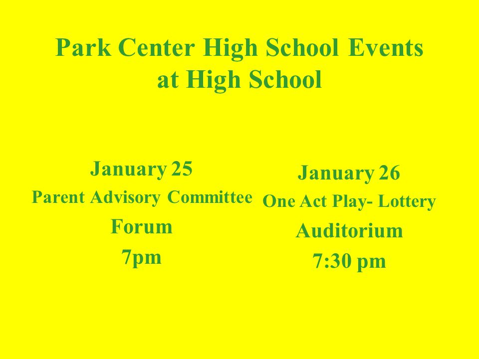 Park Center High School Events at High School January 25 Parent Advisory Committee Forum 7pm January 26 One Act Play- Lottery Auditorium 7:30 pm