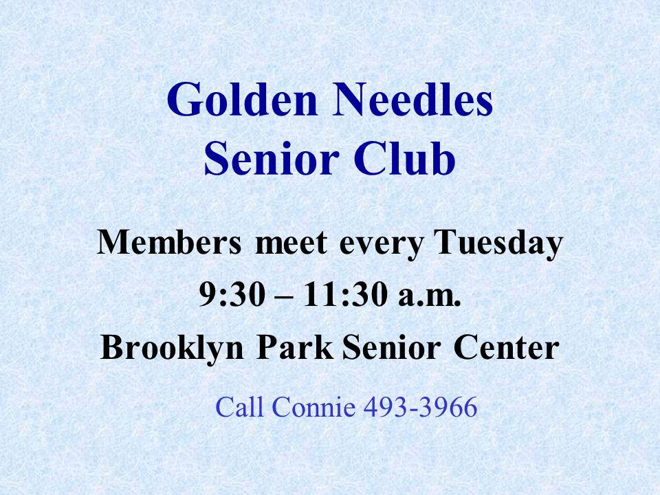 Golden Needles Senior Club Members meet every Tuesday 9:30 – 11:30 a.m.