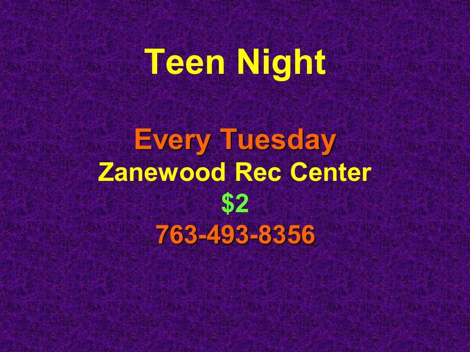 Teen Night Every Tuesday Zanewood Rec Center $2763-493-8356