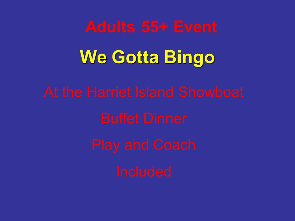 Adults 55+ Event We Gotta Bingo At the Harriet Island Showboat Buffet Dinner Play and Coach Included