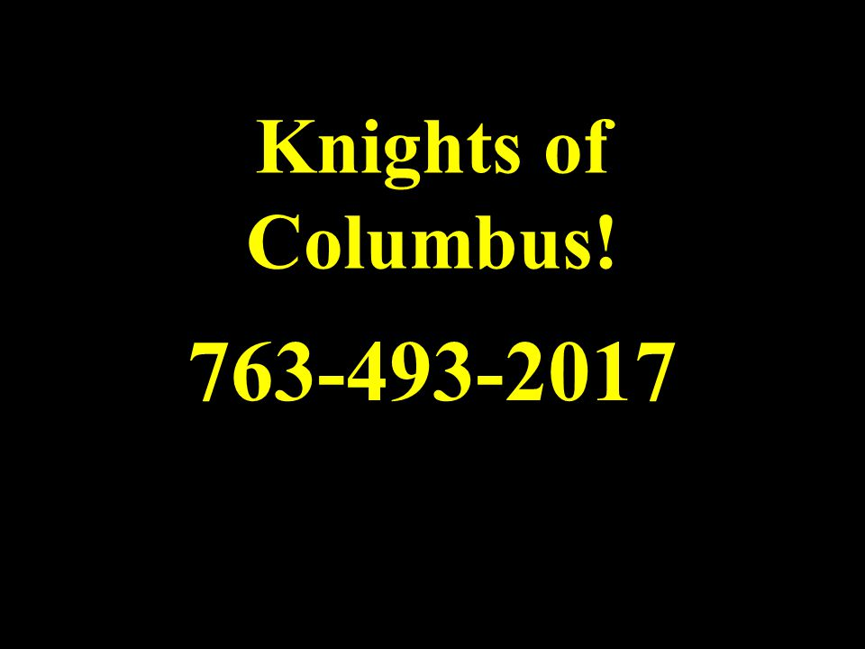 Knights of Columbus! 763-493-2017