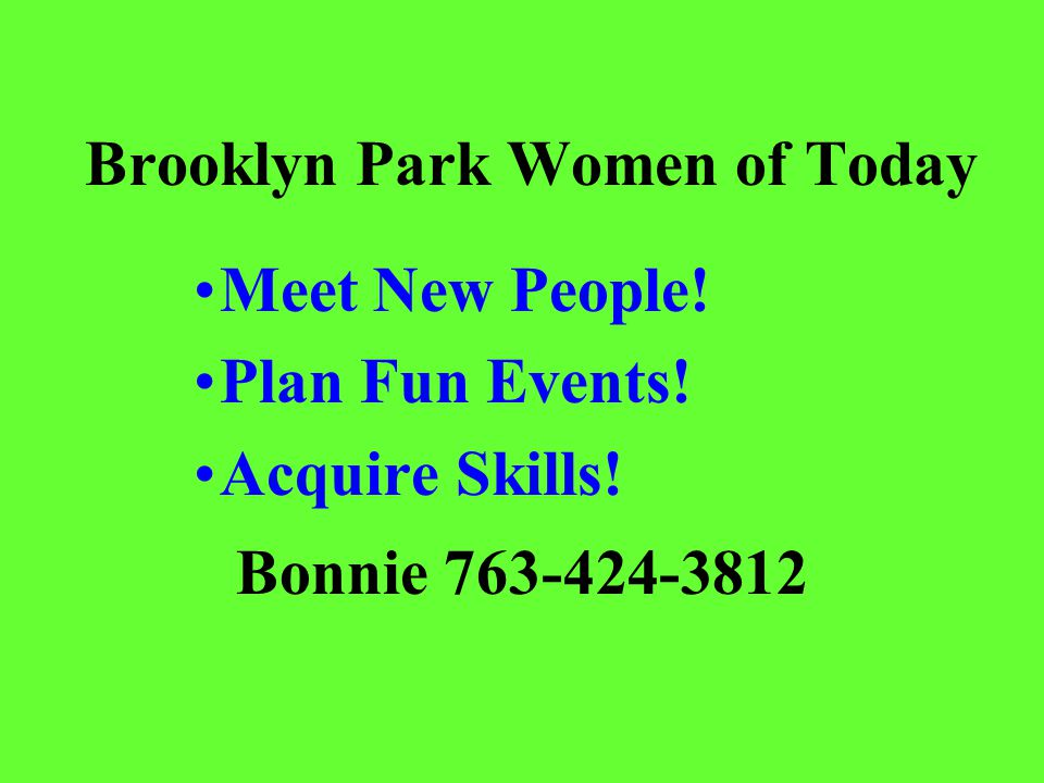 Brooklyn Park Women of Today Meet New People! Plan Fun Events! Acquire Skills! Bonnie 763-424-3812