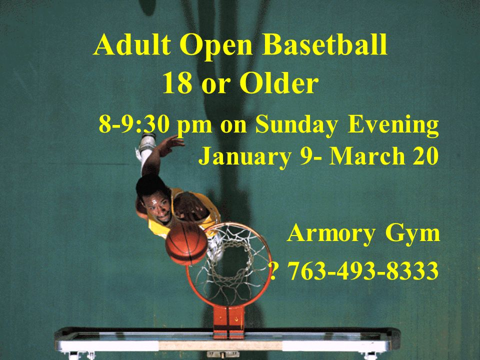 Adult Open Basetball 18 or Older 8-9:30 pm on Sunday Evening January 9- March 20 Armory Gym ? 763-493-8333