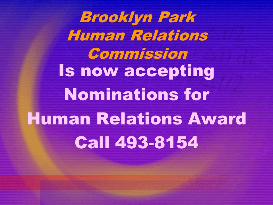Brooklyn Park Human Relations Commission Is now accepting Nominations for Human Relations Award Call 493-8154