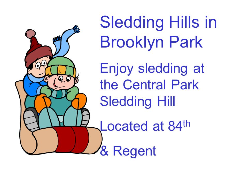 Sledding Hills in Brooklyn Park Enjoy sledding at the Central Park Sledding Hill Located at 84 th & Regent