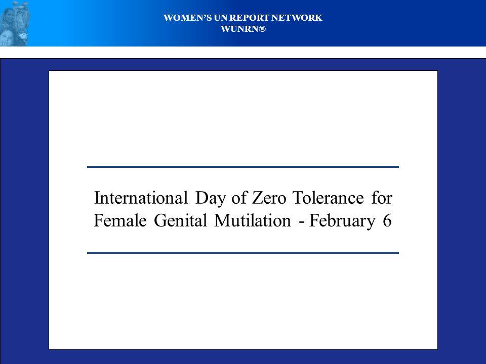 WOMENS UN REPORT NETWORK WUNRN® International Day of Zero Tolerance for Female Genital Mutilation - February 6
