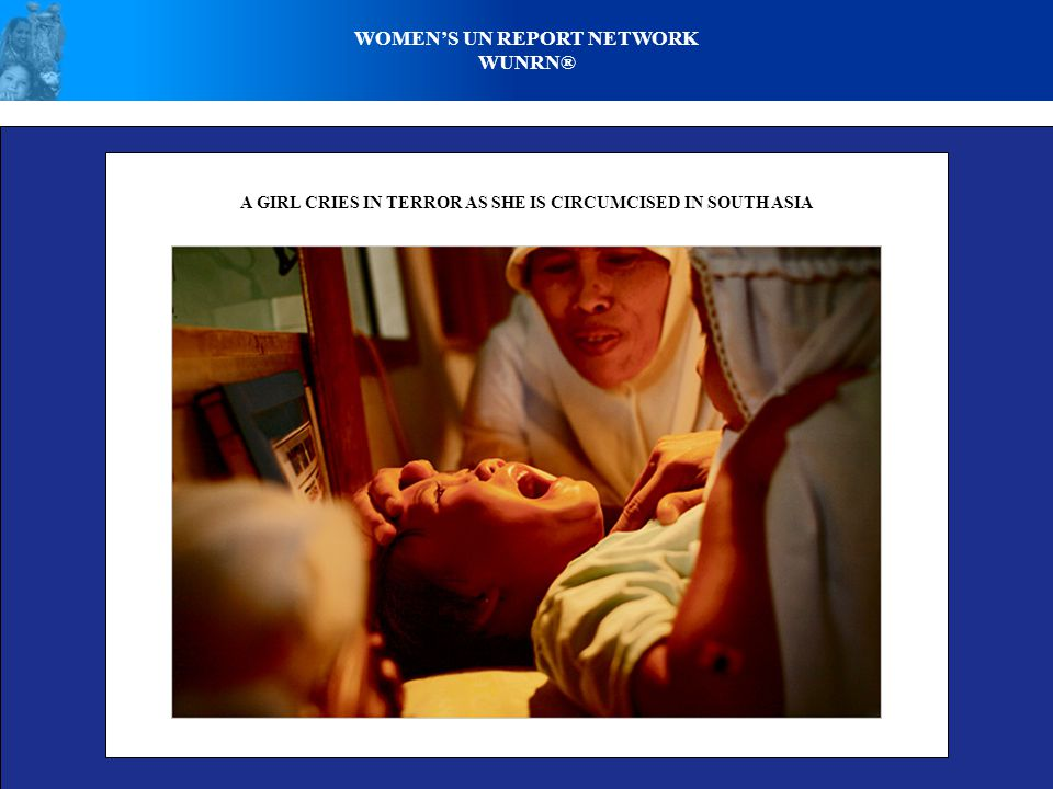 WOMENS UN REPORT NETWORK WUNRN® A GIRL CRIES IN TERROR AS SHE IS CIRCUMCISED IN SOUTH ASIA