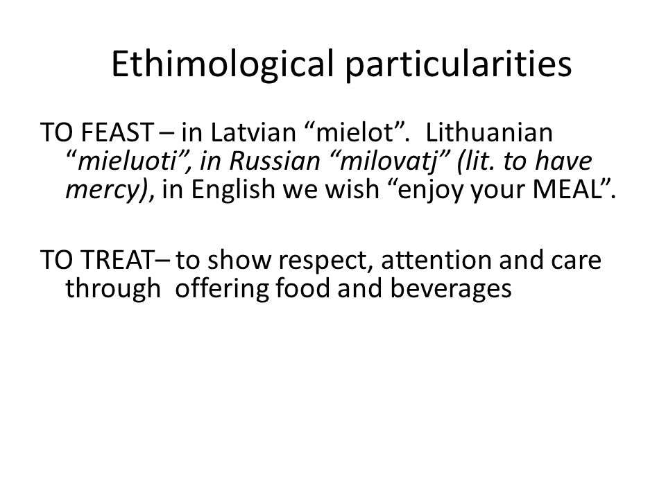 Ethimological particularities TO FEAST – in Latvian mielot.