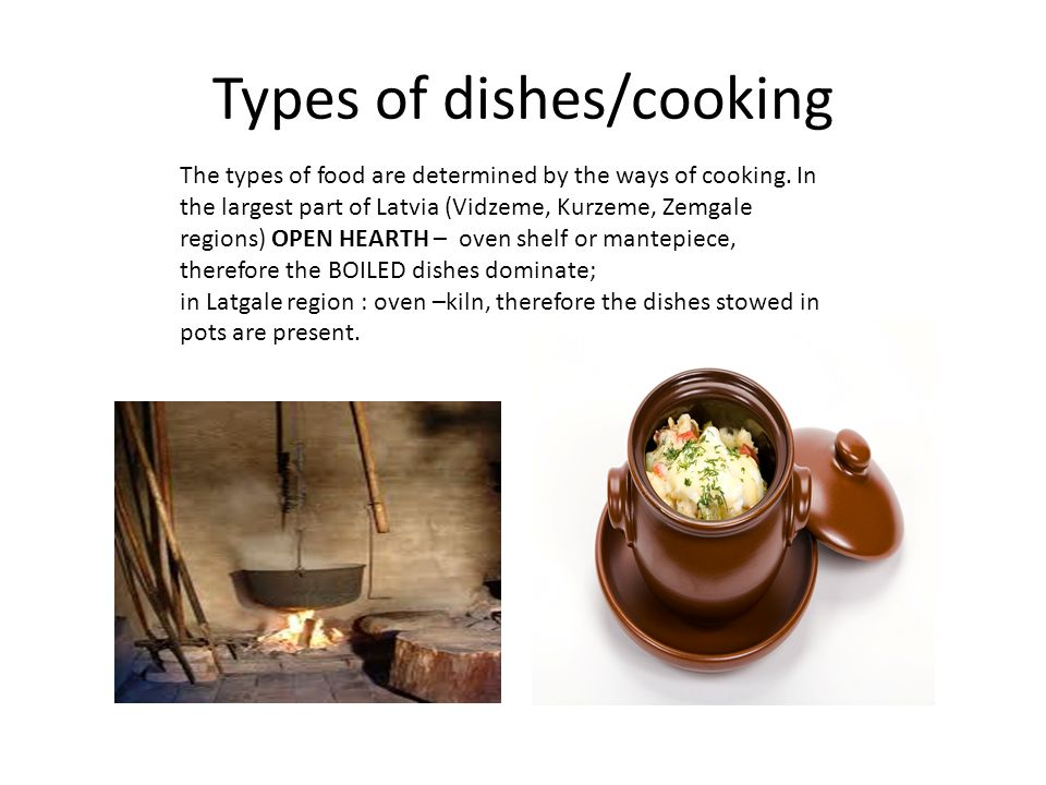 Types of dishes/cooking The types of food are determined by the ways of cooking.
