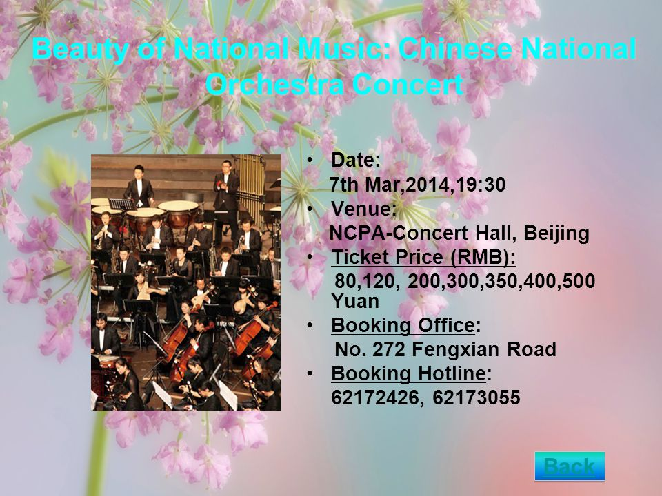 Beauty of National Music: Chinese National Orchestra Concert Date: 7th Mar,2014,19:30 Venue: NCPA-Concert Hall, Beijing Ticket Price (RMB): 80,120, 200,300,350,400,500 Yuan Booking Office: No.