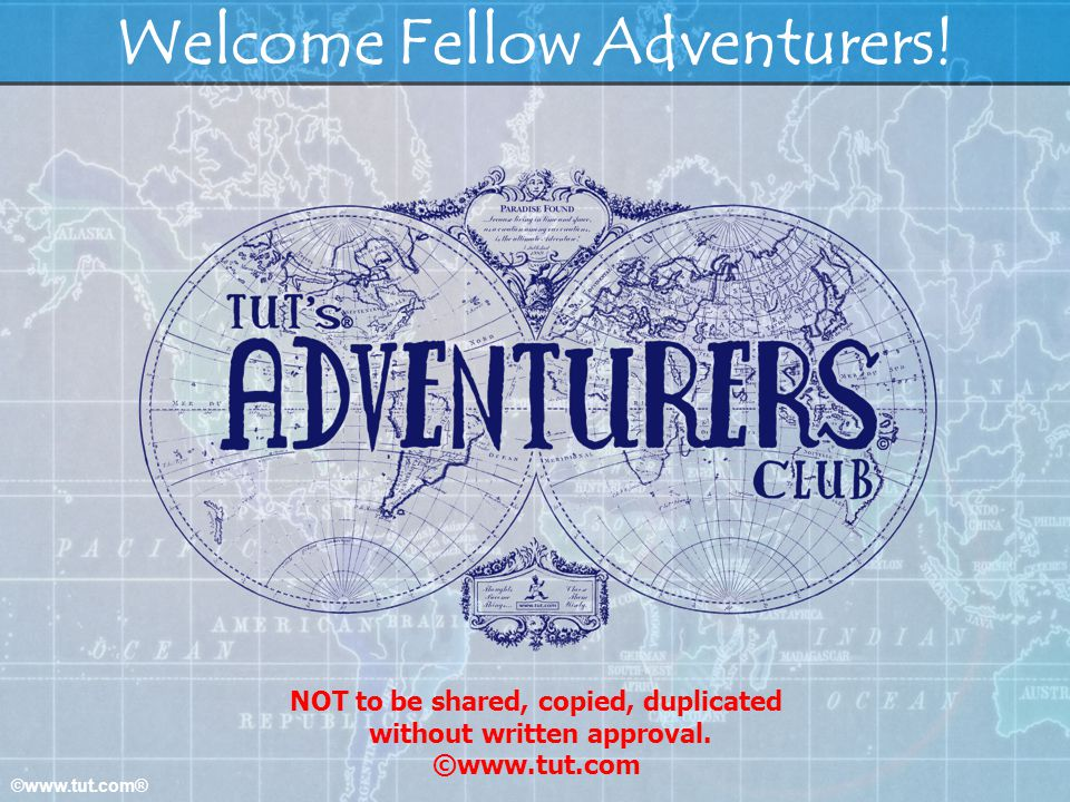 ©www.tut.com® Welcome Fellow Adventurers! NOT to be shared, copied, duplicated without written approval. ©www.tut.com