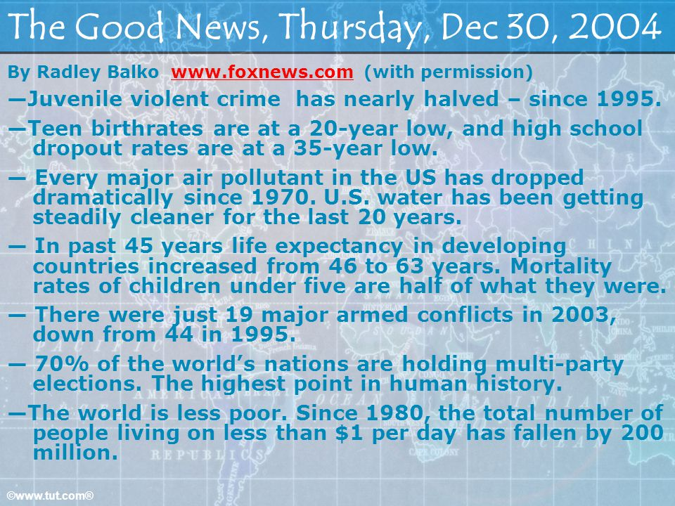 ©www.tut.com® The Good News, Thursday, Dec 30, 2004 By Radley Balko www.foxnews.com (with permission)www.foxnews.com Juvenile violent crime has nearly