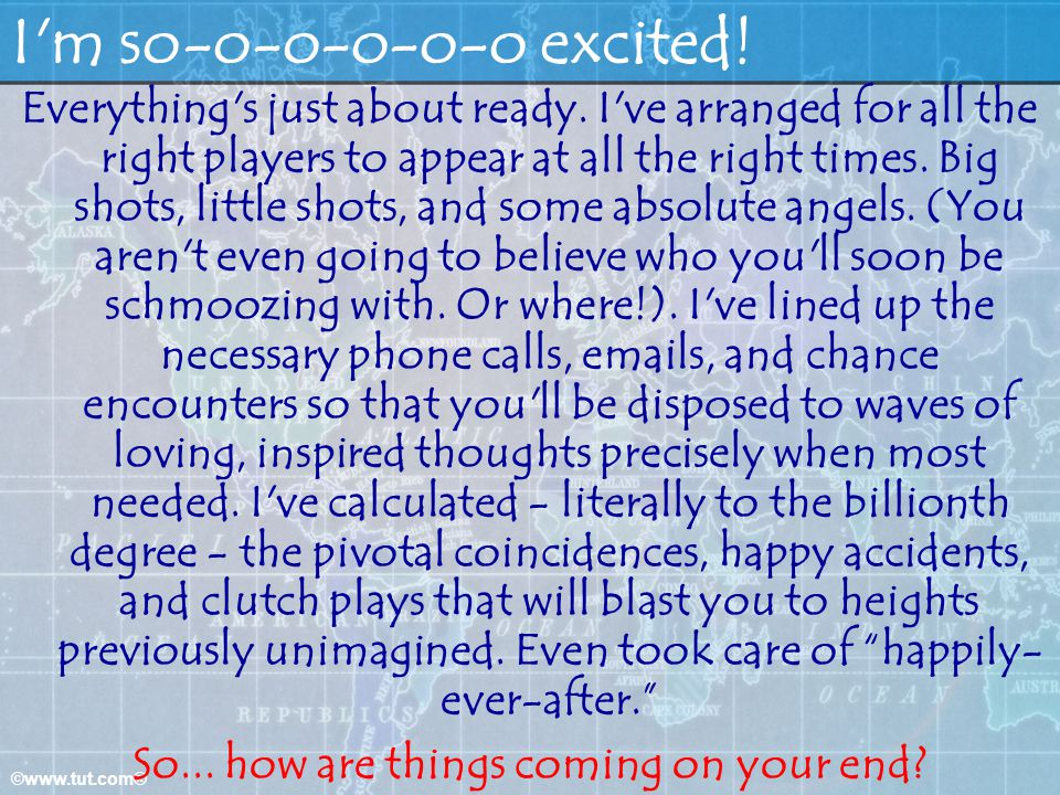 ©www.tut.com® I'm so-o-o-o-o-o excited! Everything's just about ready. I've arranged for all the right players to appear at all the right times. Big s
