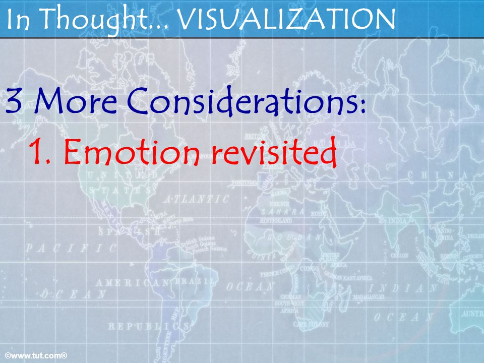 ©www.tut.com® In Thought... VISUALIZATION 3 More Considerations: 1.Emotion revisited
