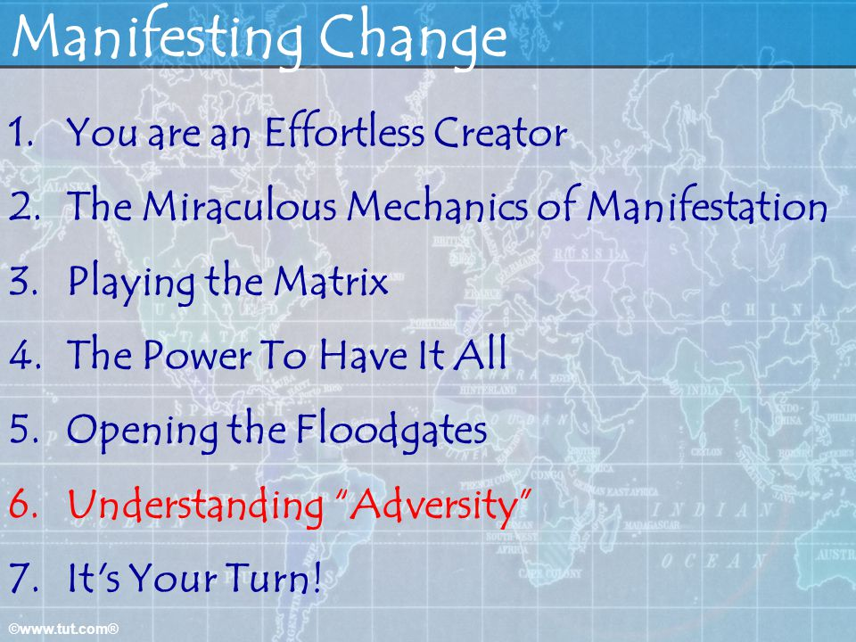 ©www.tut.com® Manifesting Change 1.You are an Effortless Creator 2.The Miraculous Mechanics of Manifestation 3.Playing the Matrix 4.The Power To Have