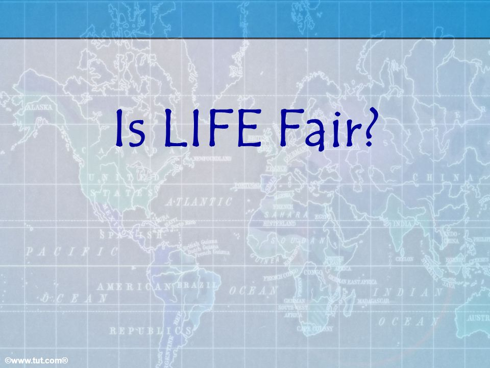 ©www.tut.com® Is LIFE Fair?