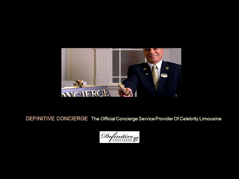 DEFINITIVE CONCIERGE The Official Concierge Service Provider Of Celebrity Limousine