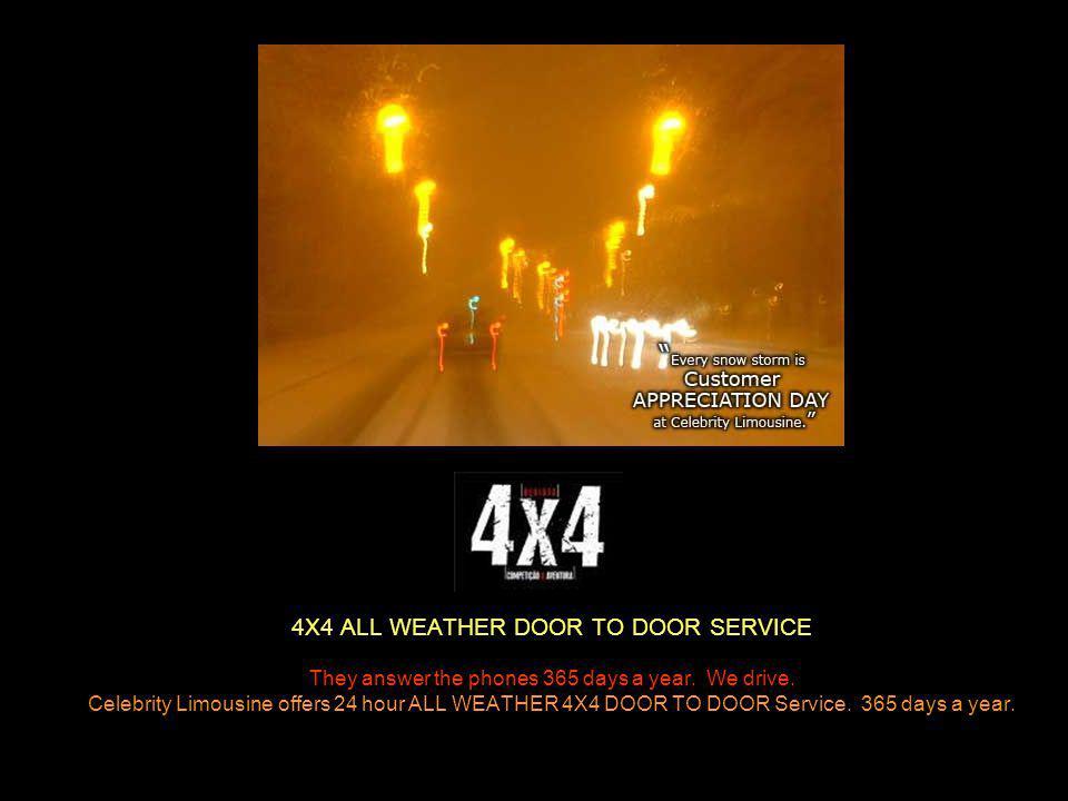 4X4 ALL WEATHER DOOR TO DOOR SERVICE They answer the phones 365 days a year. We drive. Celebrity Limousine offers 24 hour ALL WEATHER 4X4 DOOR TO DOOR