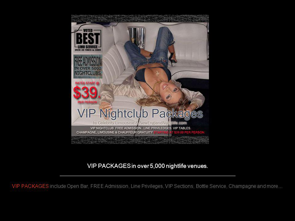VIP PACKAGES in over 5,000 nightlife venues. _______________________________________________________ VIP PACKAGES include Open Bar, FREE Admission, Li