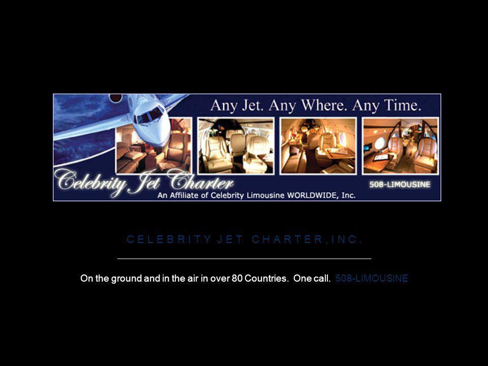 Celebrity Jet Charter C E L E B R I T Y J E T C H A R T E R, I N C. ________________________________________________ On the ground and in the air in o