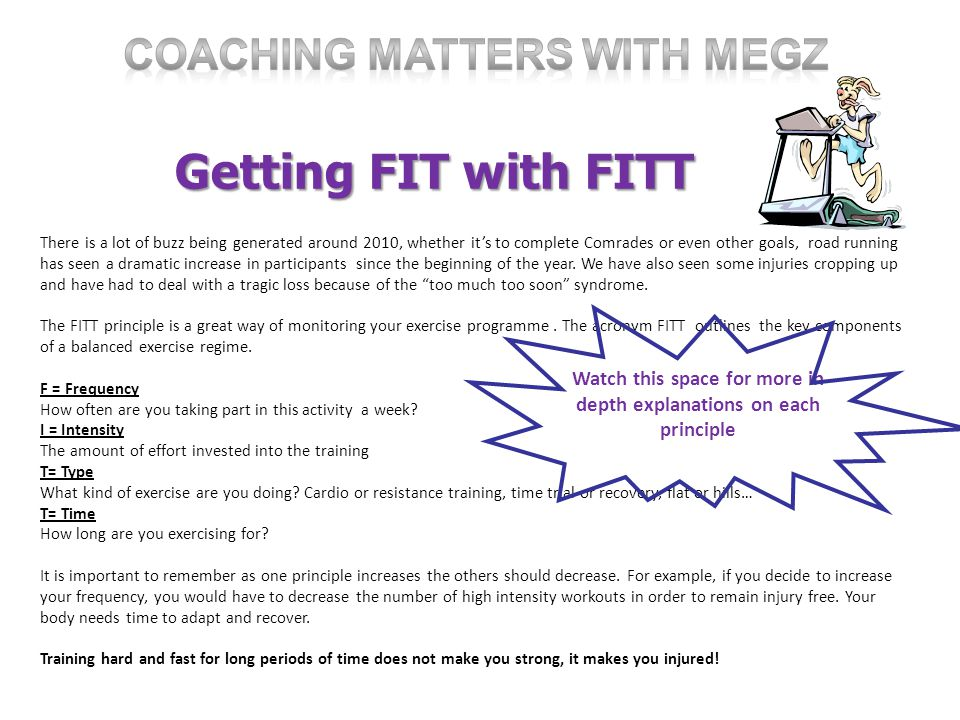 Getting FIT with FITT There is a lot of buzz being generated around 2010, whether its to complete Comrades or even other goals, road running has seen a dramatic increase in participants since the beginning of the year.
