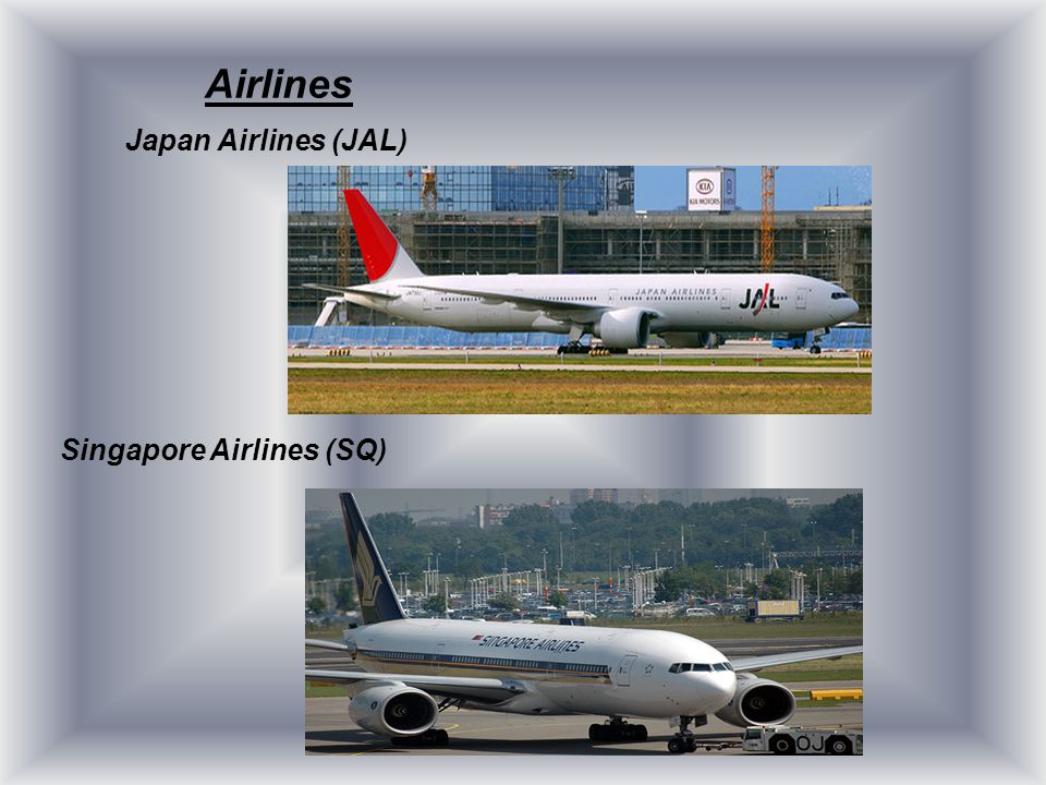 Airlines Japan Airlines (JAL) Singapore Airlines (SQ)