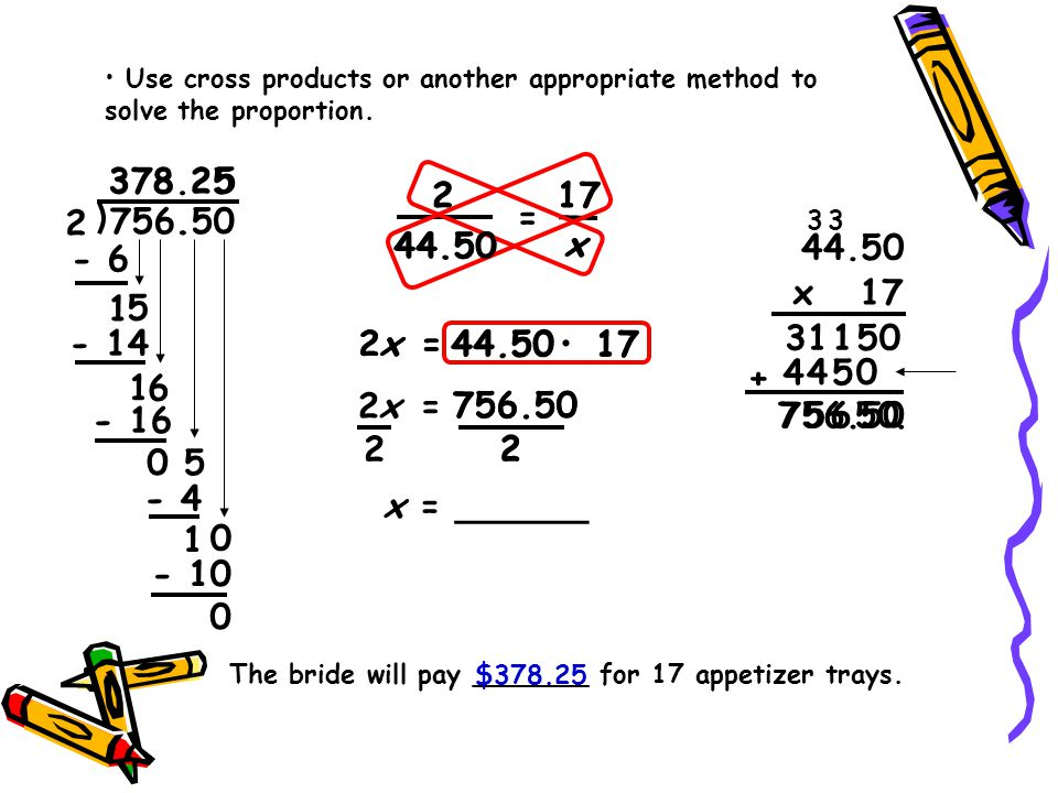 Use cross products or another appropriate method to solve the proportion.