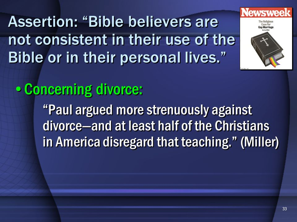 33 Assertion: Bible believers are not consistent in their use of the Bible or in their personal lives.