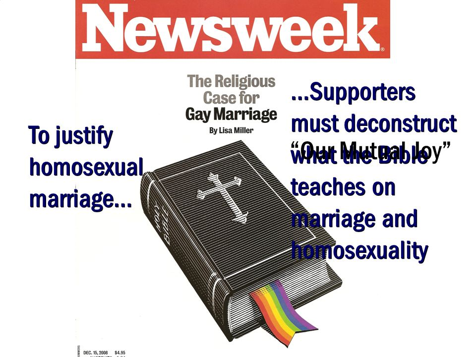 5 To justify homosexual marriage… …Supporters must deconstruct what the Bible teaches on marriage and homosexuality Our Mutual Joy