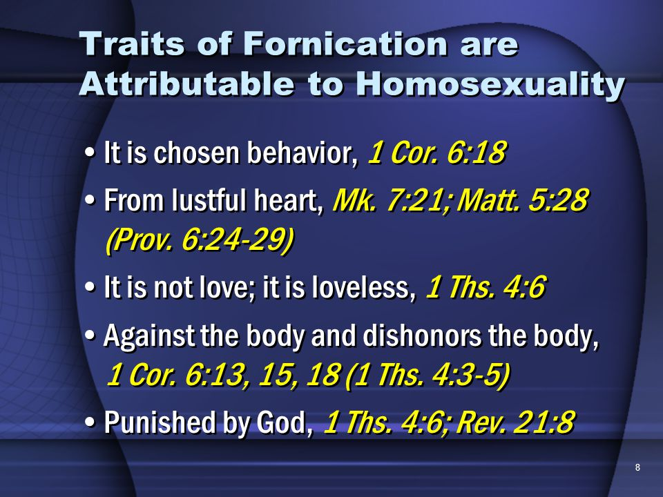 8 Traits of Fornication are Attributable to Homosexuality It is chosen behavior, 1 Cor.