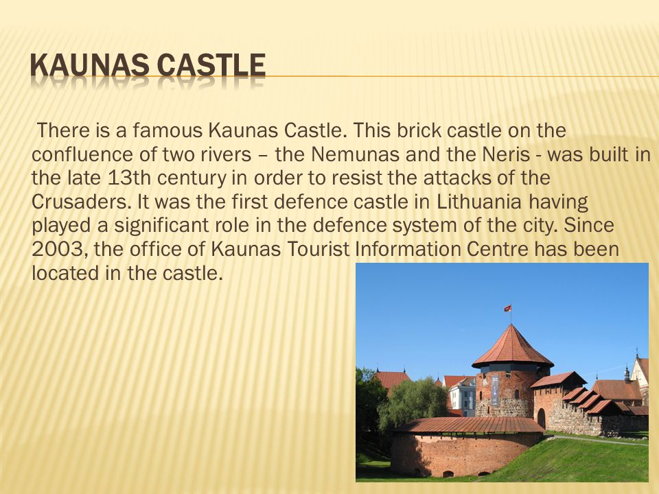 There is a famous Kaunas Castle.