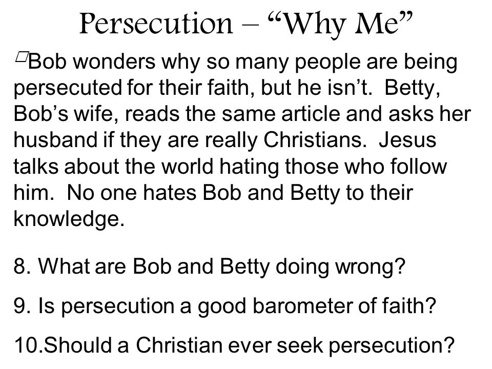 Bob wonders why so many people are being persecuted for their faith, but he isnt. Betty, Bobs wife, reads the same article and asks her husband if the