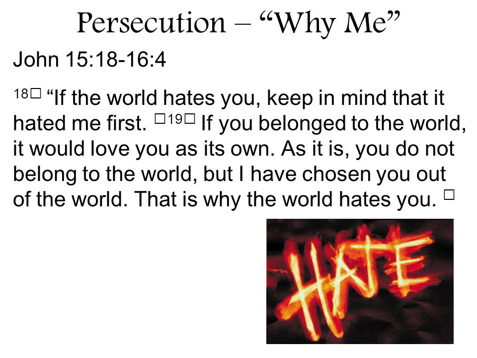 John 15:18-16:4 18 If the world hates you, keep in mind that it hated me first.