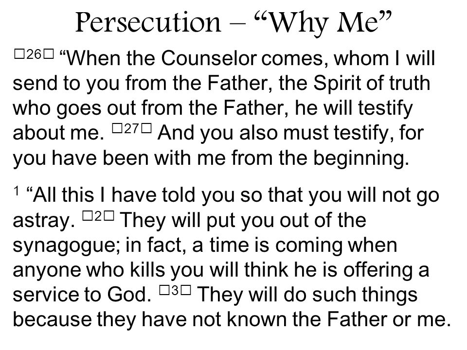 26 When the Counselor comes, whom I will send to you from the Father, the Spirit of truth who goes out from the Father, he will testify about me.
