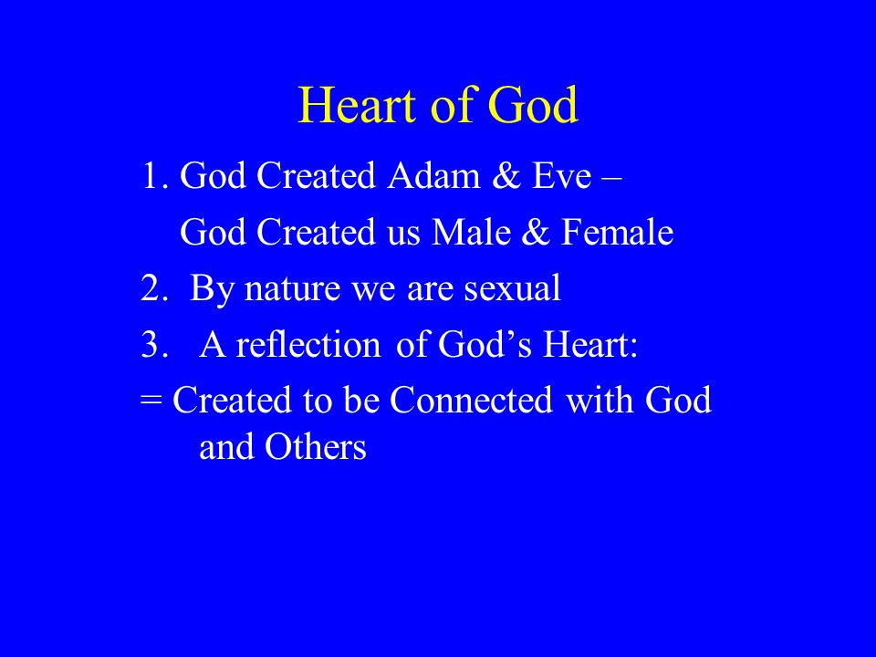 Heart of God 1.God Created Adam & Eve – God Created us Male & Female 2.