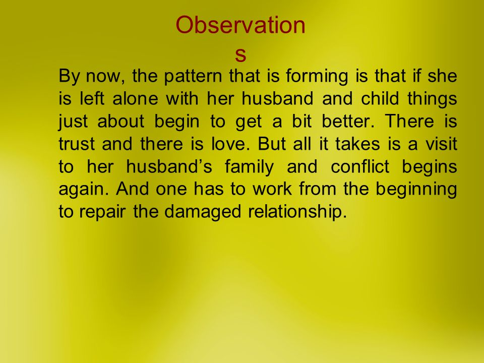 By now, the pattern that is forming is that if she is left alone with her husband and child things just about begin to get a bit better. There is trus