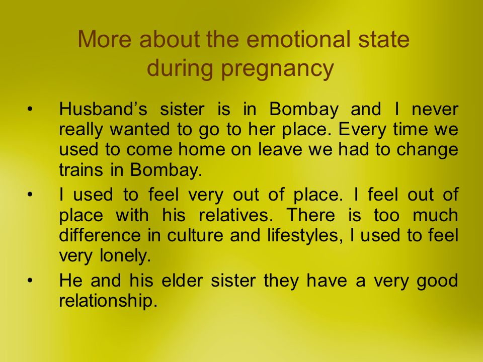 More about the emotional state during pregnancy Husbands sister is in Bombay and I never really wanted to go to her place. Every time we used to come